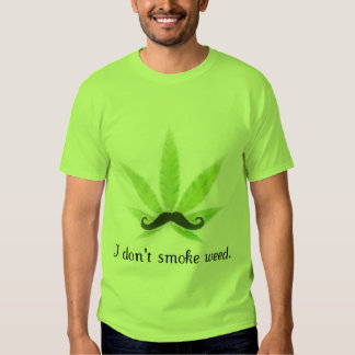 I don't smoke weed. tee shirt