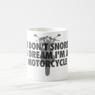 I don't snore I dream I'm a Motorcycle Coffee Mug