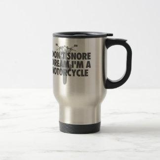 I don't snore I dream I'm a Motorcycle Travel Mug