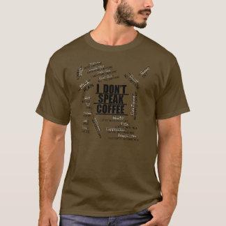 I Don't Speak Coffee T-Shirt