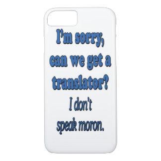 I DON'T SPEAK MORON iPhone 7 CASE
