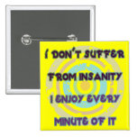 I Don't Suffer From Insanity Badge
