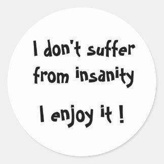 I don't suffer from insanity, I enjoy it !-sticker Classic Round Sticker