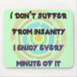 I Don't Suffer From Insanity Mousemats