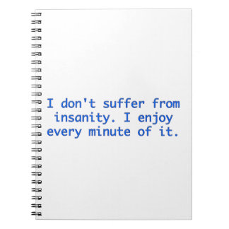 I don't suffer from insanity. spiral note books
