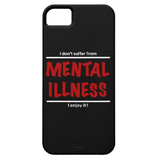 I don't suffer from Mental Illness, I enjoy it! Barely There iPhone 5 Case