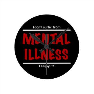 I don't suffer from Mental Illness, I enjoy it! Clock