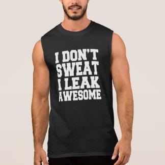 I Don't Sweat I Leak Awesome funny fitness workout Sleeveless Shirt