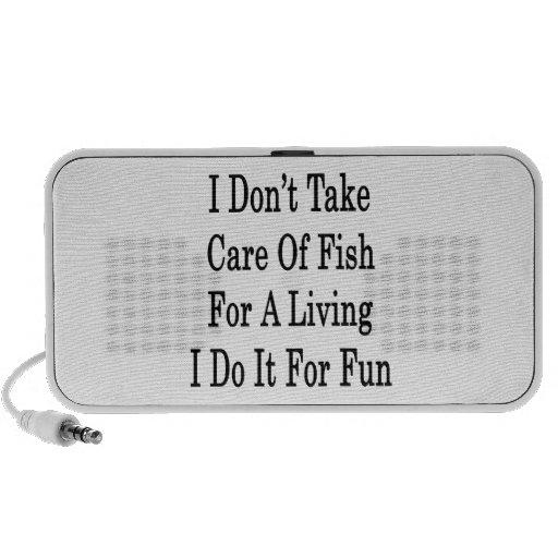 I Don't Take Care Of Fish For A Living I Do It For Portable Speaker