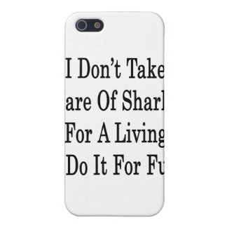 I Don't Take Care Of Sharks For A Living I Do It F iPhone 5 Cover