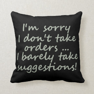 I Don't Take Orders Funny Sarcastic  Quote Cushion
