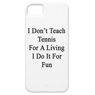 I Don't Teach Tennis For A Living I Do It For Fun. iPhone 5 Case