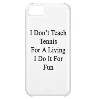 I Don't Teach Tennis For A Living I Do It For Fun. iPhone 5C Covers