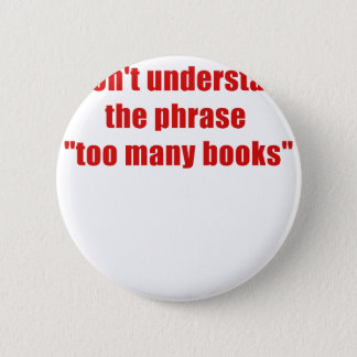 I dont understand the phrase too many books 6 cm round badge