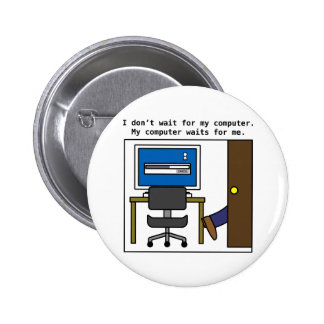 I don't wait for my computer 6 cm round badge
