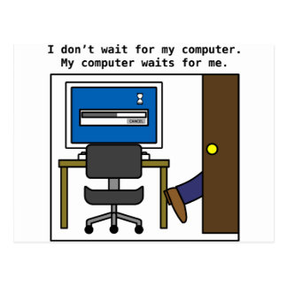I don't wait for my computer postcard
