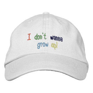 I Don't Wanna Grow Up! Embroidered Hat