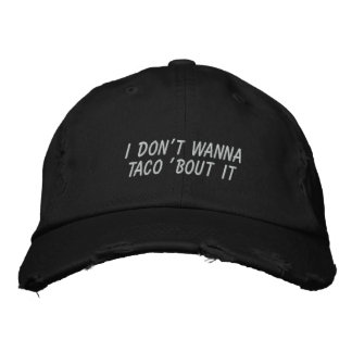 I Don't Wanna Taco 'bout It Embroidered Hat