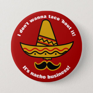 I Dont Wanna Taco Bout It Funny Mexican Sombrero 7.5 Cm Round Badge