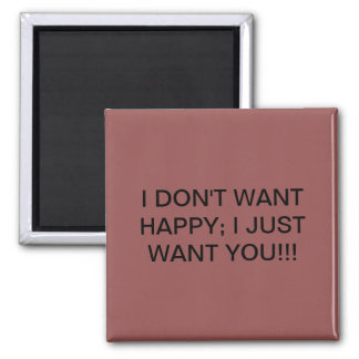 I don't want happy... magnet