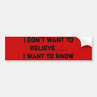 I don't want to believe......I want to know Car Bumper Sticker