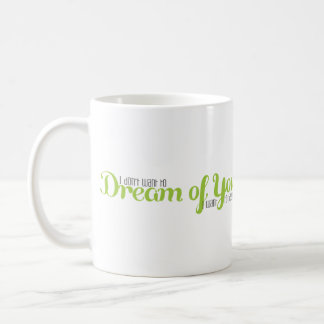 I Dont want to Dream of You Coffee Mug