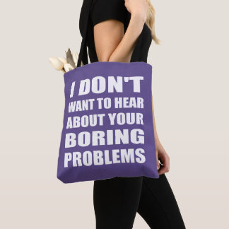 I Dont Want to Hear Your Boring Problems Tote Bag