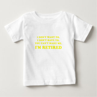 I Dont Want to I Dont Have to You Cant Make Me Baby T-Shirt