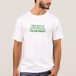 I Dont Want to I Dont Have to You Cant Make Me T-Shirt