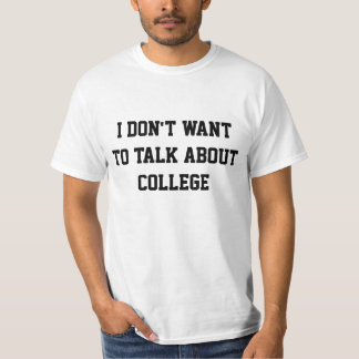 I don't want to talk about college T-Shirt