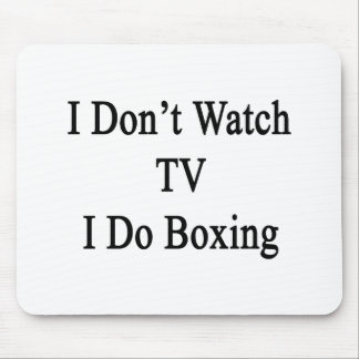 I Don't Watch TV I Do Boxing Mouse Pad