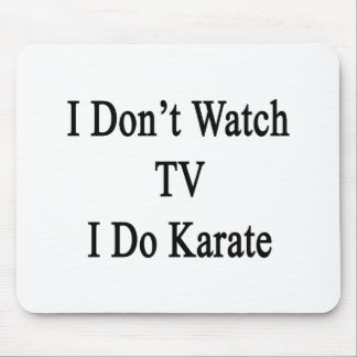 I Don't Watch TV I Do Karate Mouse Pad