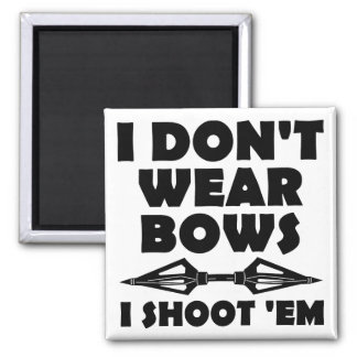 I Don't Wear Bows I Shoot Them Funny Magnet