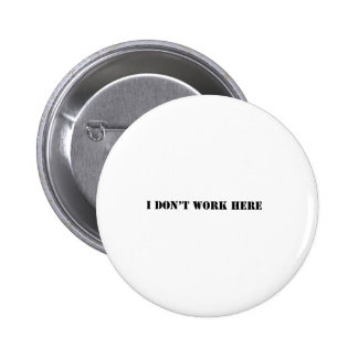 i don't work here 6 cm round badge