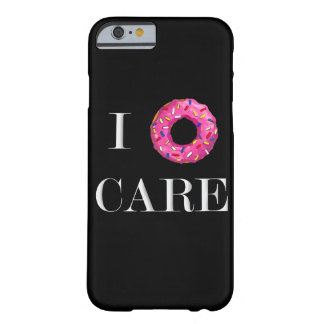 I Donut Care Barely There iPhone 6 Case