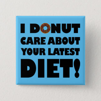 I Donut Care Funny Button Badge