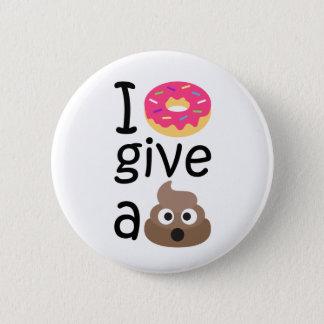 I donut give a poop emoji 6 cm round badge