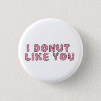 I donut like you 3 cm round badge