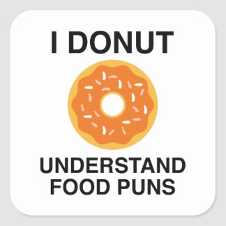I Donut Understand Food Puns Square Sticker