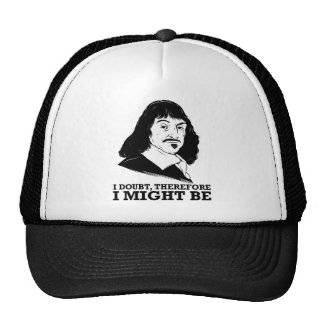 i doubt, therefore i might be - rene descartes hats