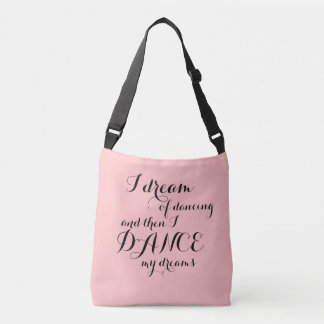 I Dream of Dancing Crossbody Bag