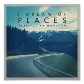 I Dream Of Places Beyond The Horizon Poster