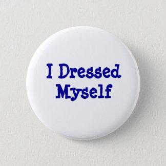 I Dressed Myself 6 Cm Round Badge