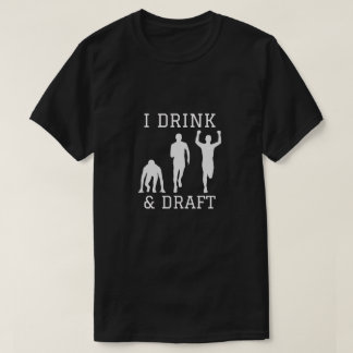 I Drink and Draft T-Shirt