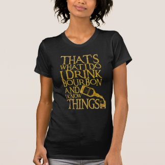 I DRINK BOURBON AND I KNOW THINGS_low T-Shirt