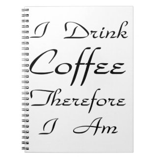 I Drink Coffee Therefore I Am Notebook