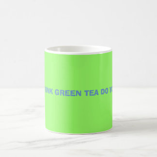 I DRINK GREEN TEA DO YOU COFFEE MUG