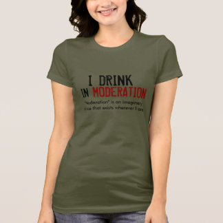 I DRINK IN MODERATION - Customized T-Shirt