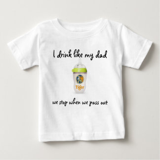 I drink like my dad baby T-Shirt