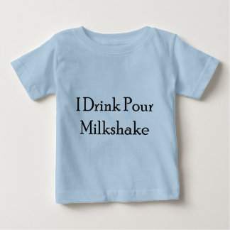 I Drink Pour Milk Shake Baby T-Shirt